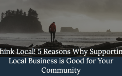 Think Local! 5 Reasons Why Supporting Local Business is Good for Your Community
